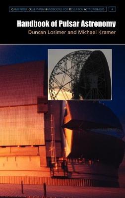 Handbook of Pulsar Astronomy - Cambridge Observing Handbooks for Research Astronomers 4 (Hardback)