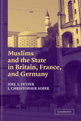Muslims and the State in Britain, France, and Germany - Cambridge Studies in Social Theory, Religion and Politics (Hardback)