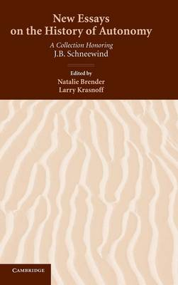 New Essays on the History of Autonomy: A Collection Honoring J. B. Schneewind (Hardback)