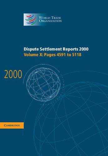 Dispute Settlement Reports 2000: Volume 10, Pages 4591-5118: Dispute Settlement Reports 2000: Volume 10, Pages 4591-5118 Pages 4591-5118 v. 10 - World Trade Organization Dispute Settlement Reports (Hardback)