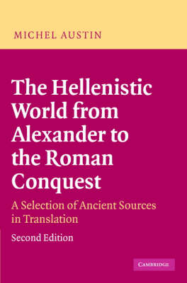 The Hellenistic World from Alexander to the Roman Conquest: A Selection of Ancient Sources in Translation (Hardback)