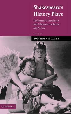 Shakespeare's History Plays: Performance, Translation and Adaptation in Britain and Abroad (Hardback)