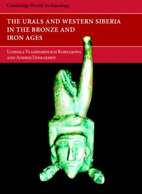 The Urals and Western Siberia in the Bronze and Iron Ages - Cambridge World Archaeology (Hardback)