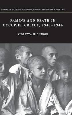 Famine and Death in Occupied Greece, 1941-1944 - Cambridge Studies in Population, Economy and Society in Past Time 42 (Hardback)