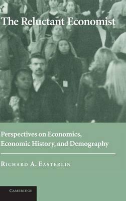 The Reluctant Economist: Perspectives on Economics, Economic History, and Demography (Hardback)