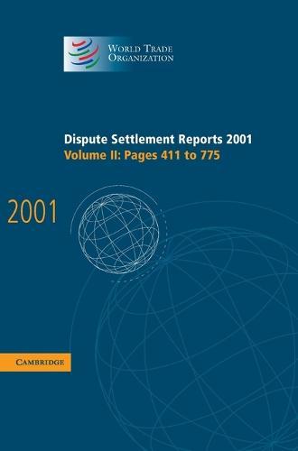 World Trade Organization Dispute Settlement Reports Dispute Settlement Reports 2001: Pages 411-775 Volume 2 (Hardback)