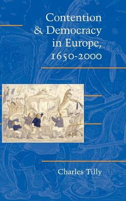 Contention and Democracy in Europe, 1650-2000 - Cambridge Studies in Contentious Politics (Hardback)