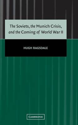 The Soviets, the Munich Crisis, and the Coming of World War II (Hardback)