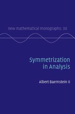 New Mathematical Monographs: Symmetrization in Analysis Series Number 36 (Hardback)