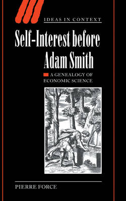 Ideas in Context: Self-Interest before Adam Smith: A Genealogy of Economic Science Series Number 68 (Hardback)