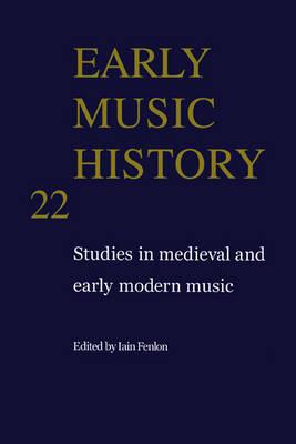 Early Music History: Volume 22: Studies in Medieval and Early Modern Music - Early Music History 22 (Hardback)