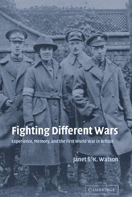 Studies in the Social and Cultural History of Modern Warfare: Fighting Different Wars: Experience, Memory, and the First World War in Britain Series Number 16 (Hardback)