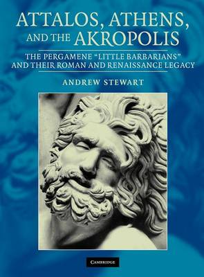 Attalos, Athens, and the Akropolis: The Pergamene 'Little Barbarians' and their Roman and Renaissance Legacy (Hardback)