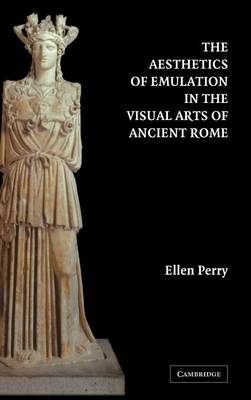 The Aesthetics of Emulation in the Visual Arts of Ancient Rome (Hardback)