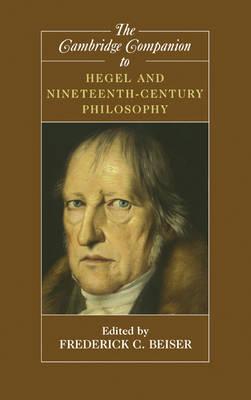 The Cambridge Companion to Hegel and Nineteenth-Century Philosophy - Cambridge Companions to Philosophy (Hardback)