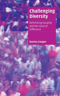 Cambridge Cultural Social Studies: Challenging Diversity: Rethinking Equality and the Value of Difference (Hardback)