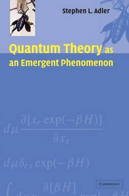 Quantum Theory as an Emergent Phenomenon: The Statistical Mechanics of Matrix Models as the Precursor of Quantum Field Theory (Hardback)