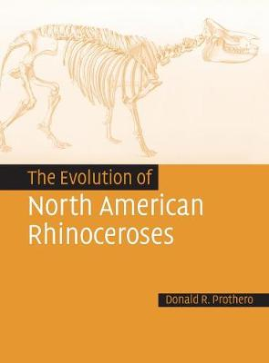 The Evolution of North American Rhinoceroses (Hardback)