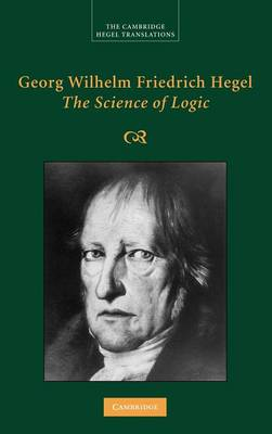 Cambridge Hegel Translations: Georg Wilhelm Friedrich Hegel: The Science of Logic (Hardback)