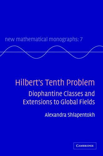 Hilbert's Tenth Problem: Diophantine Classes and Extensions to Global Fields - New Mathematical Monographs (Hardback)
