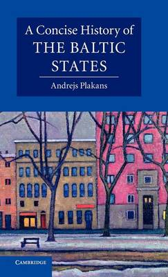 A Concise History of the Baltic States - Cambridge Concise Histories (Hardback)