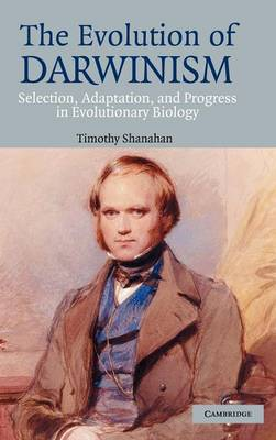 The Evolution of Darwinism: Selection, Adaptation and Progress in Evolutionary Biology (Hardback)