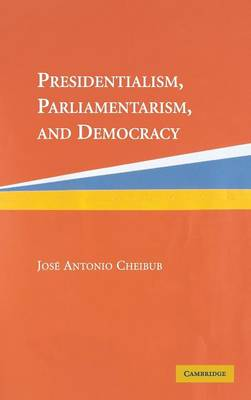 Presidentialism, Parliamentarism, and Democracy - Cambridge Studies in Comparative Politics (Hardback)