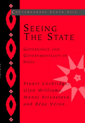 Seeing the State: Governance and Governmentality in India - Contemporary South Asia (Hardback)