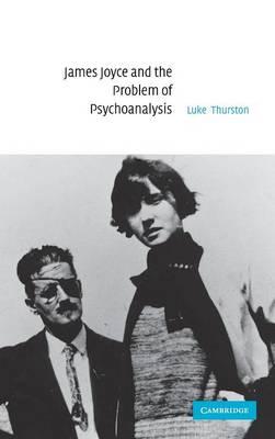 James Joyce and the Problem of Psychoanalysis (Hardback)