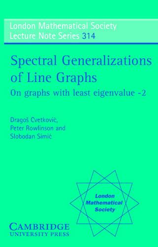 London Mathematical Society Lecture Note Series: Spectral Generalizations of Line Graphs: On Graphs with Least Eigenvalue -2 Series Number 314 (Paperback)
