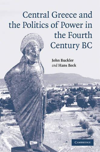 Central Greece and the Politics of Power in the Fourth Century BC (Hardback)