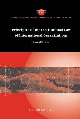 Principles of the Institutional Law of International Organizations - Cambridge Studies in International and Comparative Law 36 (Hardback)