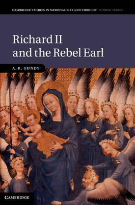 Richard II and the Rebel Earl - Cambridge Studies in Medieval Life and Thought: Fourth Series 97 (Hardback)