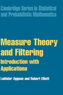 Cambridge Series in Statistical and Probabilistic Mathematics: Measure Theory and Filtering: Introduction and Applications Series Number 15 (Hardback)