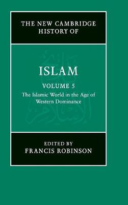 The New Cambridge History of Islam 6 Volume Set: The Islamic World in the Age of Western Dominance Volume 5 - The New Cambridge History of Islam (Hardback)