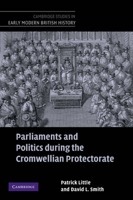 Parliaments and Politics during the Cromwellian Protectorate - Cambridge Studies in Early Modern British History (Hardback)