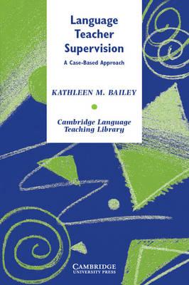 Language Teacher Supervision: A Case-based Approach - Cambridge Language Teaching Library (Hardback)