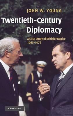 Twentieth-Century Diplomacy: A Case Study of British Practice, 1963-1976 (Hardback)