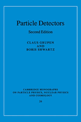 Particle Detectors - Cambridge Monographs on Particle Physics, Nuclear Physics and Cosmology 26 (Hardback)