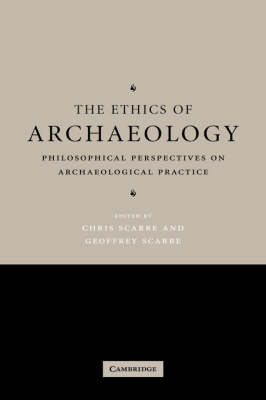 The Ethics of Archaeology: Philosophical Perspectives on Archaeological Practice (Hardback)