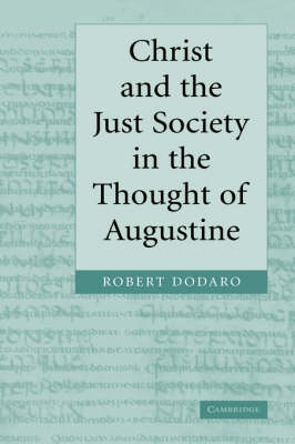 Christ and the Just Society in the Thought of Augustine (Hardback)