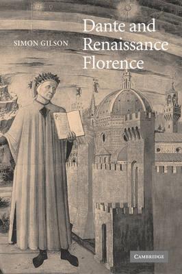Dante and Renaissance Florence - Cambridge Studies in Medieval Literature 56 (Hardback)