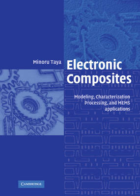 Electronic Composites: Modeling, Characterization, Processing, and MEMS Applications (Hardback)