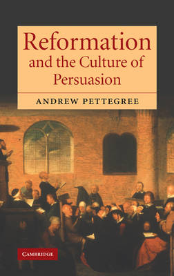 Reformation and the Culture of Persuasion (Hardback)