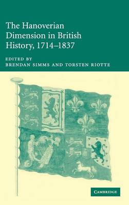 The Hanoverian Dimension in British History, 1714-1837 (Hardback)