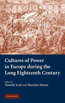 Cultures of Power in Europe during the Long Eighteenth Century (Hardback)
