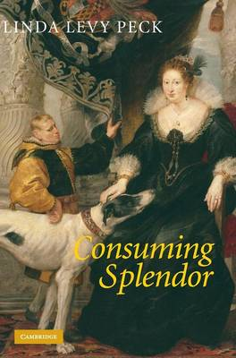 Consuming Splendor: Society and Culture in Seventeenth-Century England (Hardback)