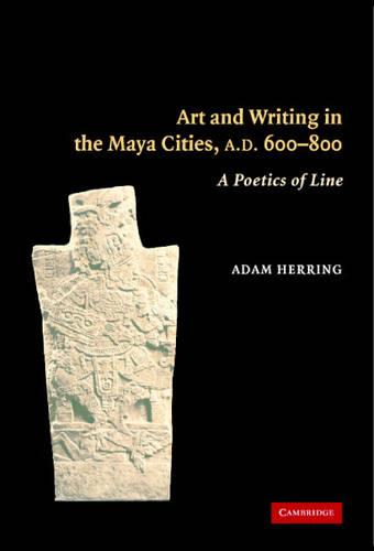 Art and Writing in the Maya Cities, AD 600-800: A Poetics of Line (Hardback)
