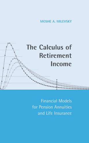The Calculus of Retirement Income: Financial Models for Pension Annuities and Life Insurance (Hardback)