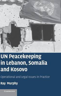 UN Peacekeeping in Lebanon, Somalia and Kosovo: Operational and Legal Issues in Practice (Hardback)
